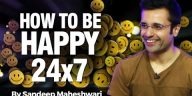 How To Be Happy All The Time – By Sandeep Maheshwari